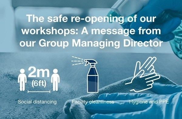 The safe re-opening of our workshops: A message from the Group Managing Director
